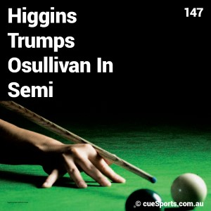 Higgins Trumps Osullivan In Semi